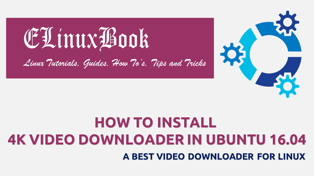 HOW TO INSTALL 4K VIDEO DOWNLOADER IN UBUNTU 16.04 - A BEST VIDEO DOWNLOADER FOR LINUX