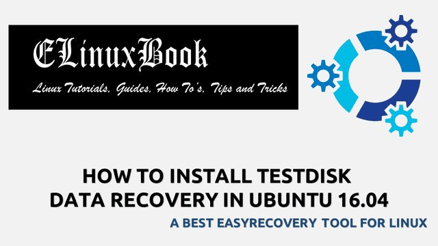 HOW TO INSTALL TESTDISK DATA RECOVERY IN UBUNTU 16.04 - A BEST EASYRECOVERY TOOL FOR LINUX